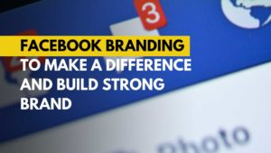 06-Facebook branding to make a difference and build strong brand Michael Beast