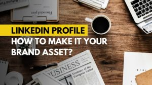 07-Linkedin Profile how to make it your brand asset Michael Beast